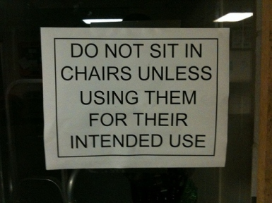 Do not sit in chairs unless ....